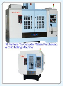 10 Factors To Consider When Purchasing a CNC Milling Machine